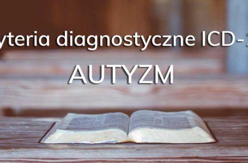 Kryteria diagnostyczne autyzmu wg ICD-10